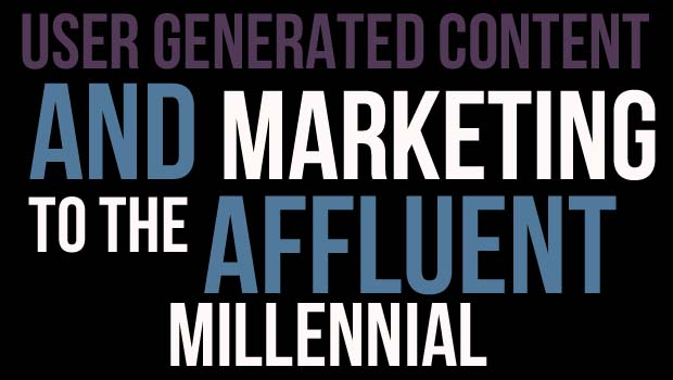 User Generated Content and Marketing to the Affluent Millennial Consumer