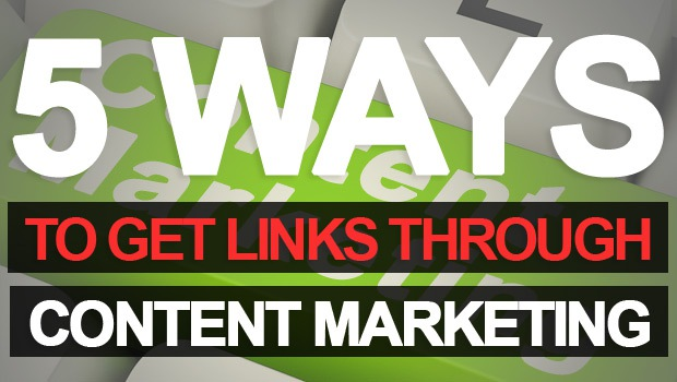 5 Ways to Get Links Through Content Marketing
