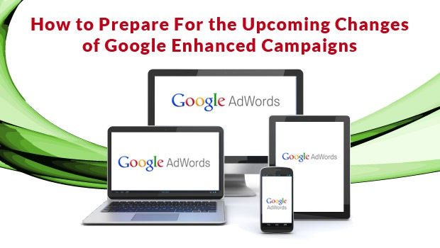 How to Prepare For the Upcoming Changes of Google Enhanced Campaigns