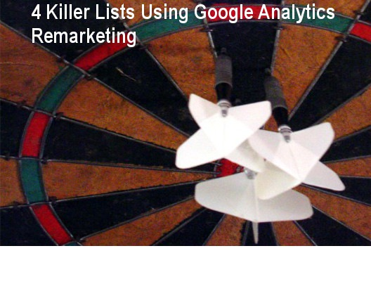 4 Killer Lists Using Google Analytics Remarketing