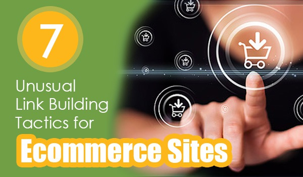 7 Unusual Link Building Tactics for Ecommerce Sites