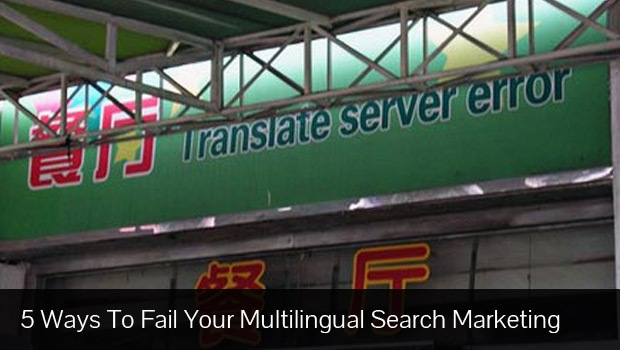 Five Ways To Fail In Your Multilingual Search Engine Marketing