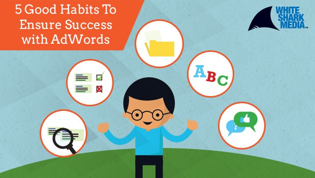 5 Good Habits To Ensure Success With AdWords