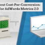 Forget About Cost Per Conversion Its Time for AdWords Metrics 2.0 White Shark Media