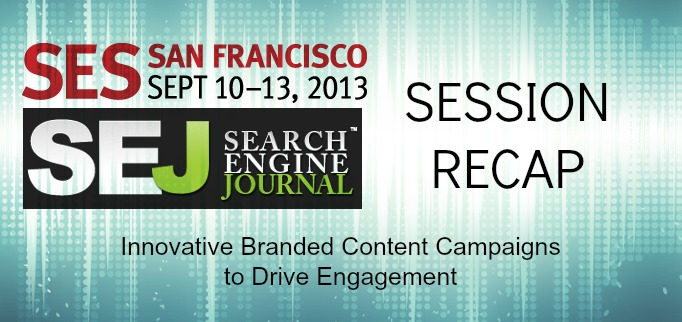SEJ at SES San Francisco: Content Campaigns to Drive Engagement Session Recap #SESSF