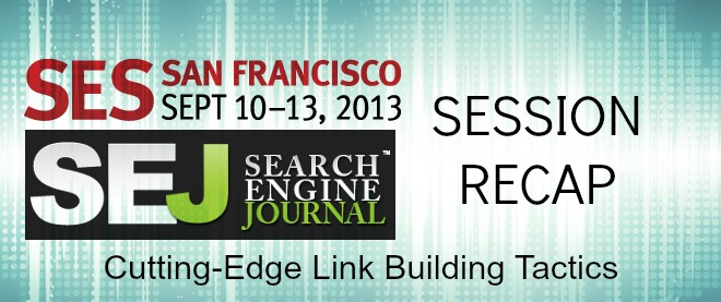 SEJ at SES San Francisco: Cutting-Edge Link Building Tactics Session Recap #SESSF