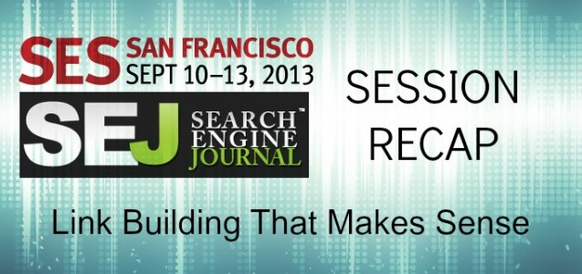 Link building that makes sense session recap SES SF 2013
