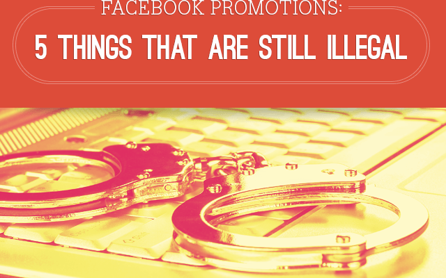 Facebook Promotions: 5 Things That Are Still Illegal