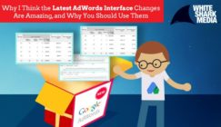 Why I Think the Latest AdWords Interface Changes Are Amazing and Why You Should Use Them