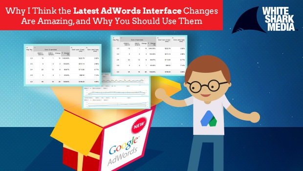 Why The Latest AdWords Interface Changes Are Amazing