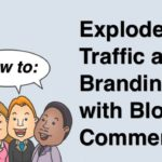 Explode Traffic and Branding with Blog Commenting