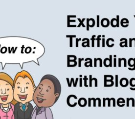 How to Explode Your Traffic and Branding with Blog Commenting