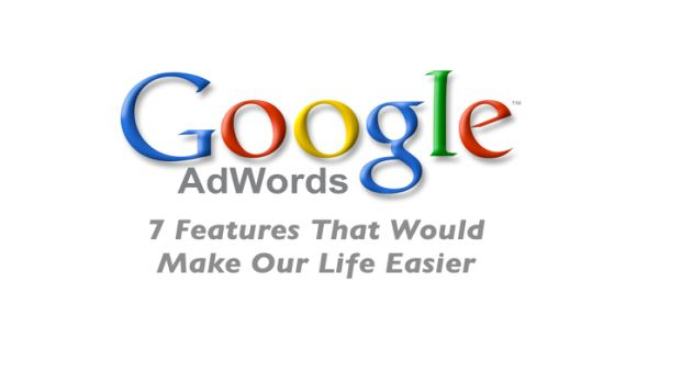 7 Dream AdWords Features That Would Make Our Lives Easier