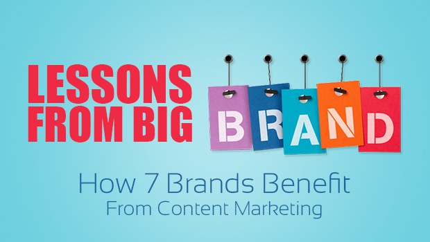 Lessons From Big Brands: How 7 Brands Benefit From Content Marketing