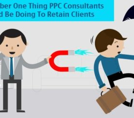 The Primary Thing PPC Consultants Should Be Doing To Retain Clients