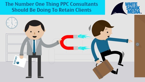 SEJ--The-Number-One-Thing-PPC-Consultants-Should-Be-Doing-To-Retain-Clients