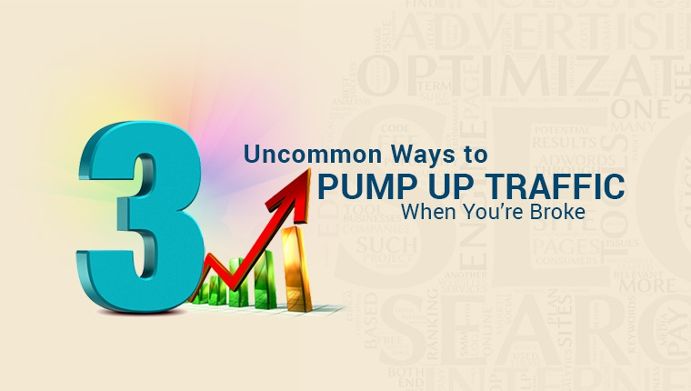 3 Uncommon Ways to Pump Up Traffic (When You're Broke)