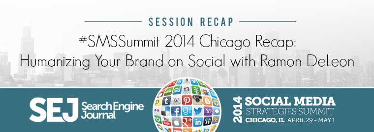 #SMSSummit 2014 Chicago Recap: Humanizing Your Brand on Social Media With @Ramon_DeLeon