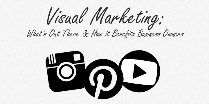 The Benefits of Visual Digital Marketing to Business Owners