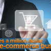 What Makes A Million Dollar E-Commerce Business?
