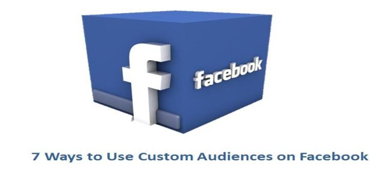 7 Ways to Use Custom Audiences With Facebook PPC