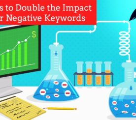6 Tactics to Double the Impact of Your Negative Keywords