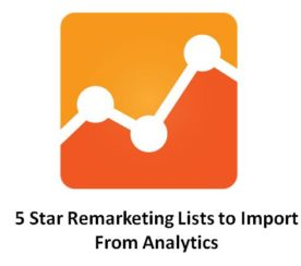 5 Incredibily Useful Remarketing Lists to Import From Analytics