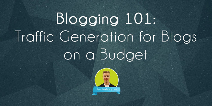 Blogging 101: Traffic Generation for Blogs on a Budget