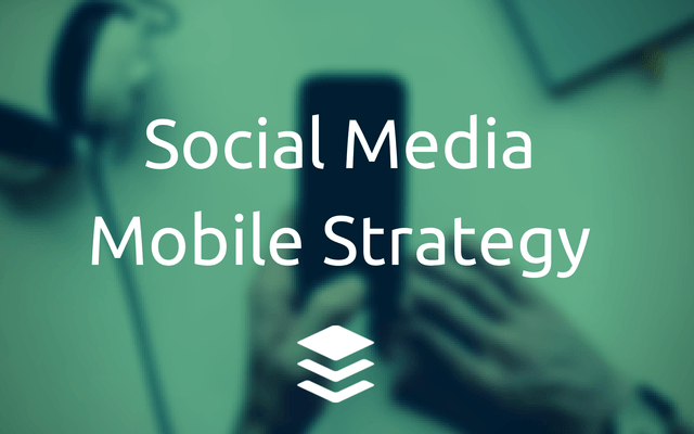 Buffer's Complete Guide to Mobile Social Media: Strategies for Twitter, Facebook, LinkedIn, Google+
