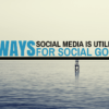 4 Ways Social Media is Utilized for Social Good