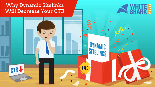Why Dynamic Sitelinks Will Decrease Your CTR