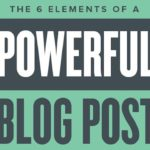 The 6 Elements of a Powerful Blog Post