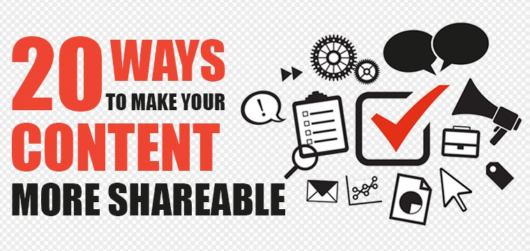20 Ways to Make Your Content More Shareable
