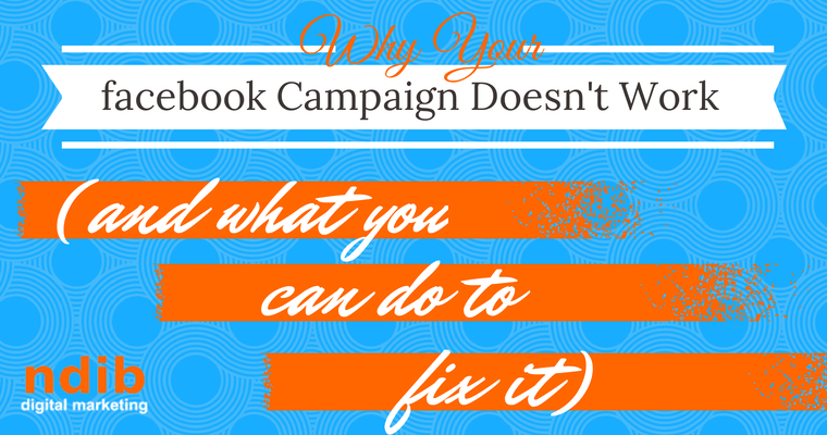 Why Your Facebook Campaign Doesn't Work (And What You Can Do to Fix It)