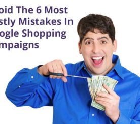 6 Costly Mistakes to Avoid With Shopping Campaigns