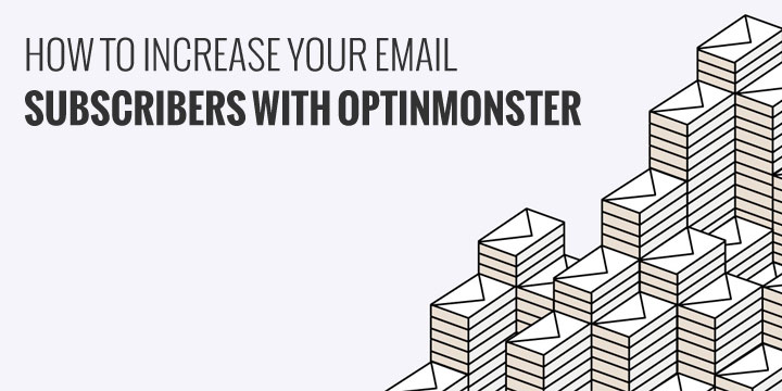 How to Increase Your Email Subscribers with OptinMonster