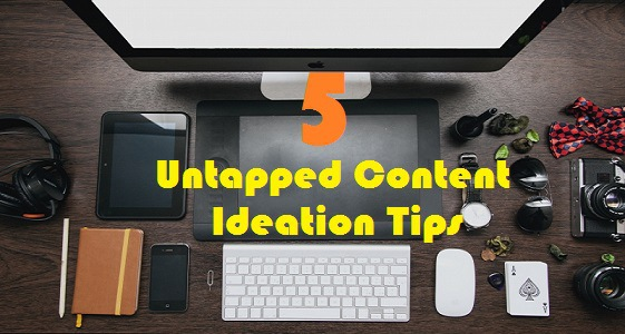 5 Untapped Content Ideation Tips