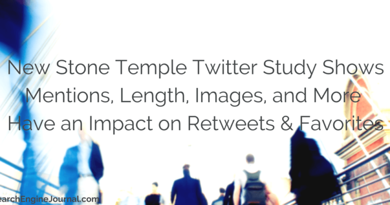 New Twitter Study From @StoneTemple Shows How Mentions, Length, and Images Affect Engagement