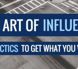 The Art of Influencing: 29 Tactics to Get What You Want From Others