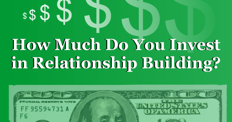 How Much Do You Invest in Relationship Building?