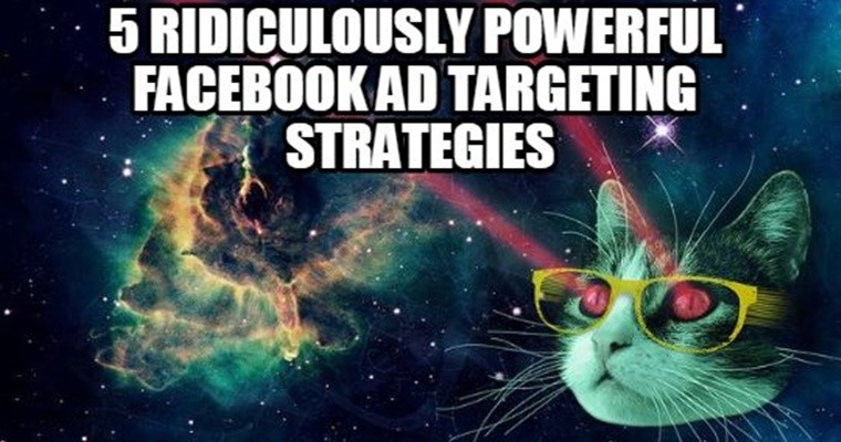 5 Ridiculously Powerful Facebook Ad Targeting Strategies