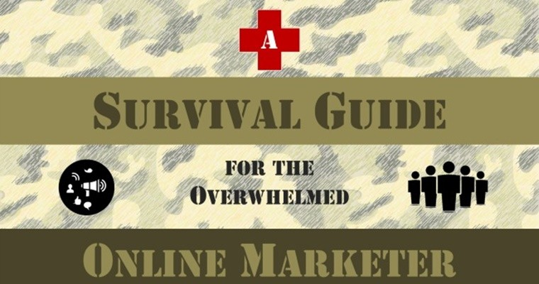 A Survival Guide For The Overwhelmed Online Marketer