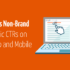 Branded vs Non-Branded Organic CTRs on Desktop, Mobile [INFOGRAPHIC]