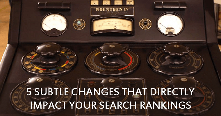 5 Subtle Changes That Directly Impact Your Search Rankings