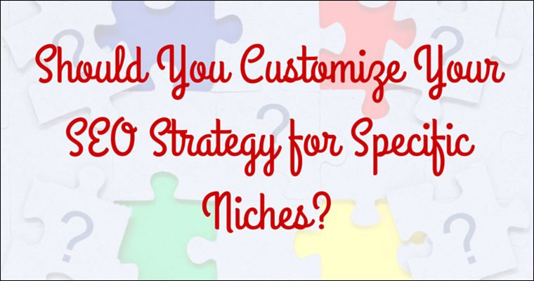 Should You Customize Your #SEO Strategy For Specific Niches?