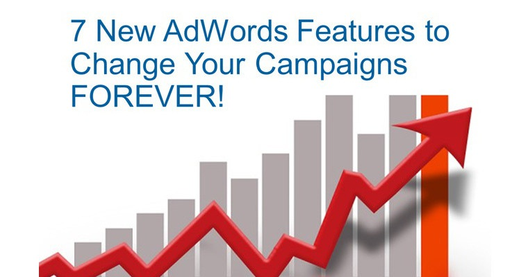 These 7 New AdWords Tools and Features Will Change Your Campaigns Forever