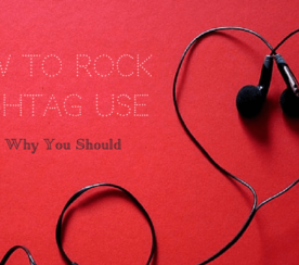 How to Rock Hashtags (And Why You Should)