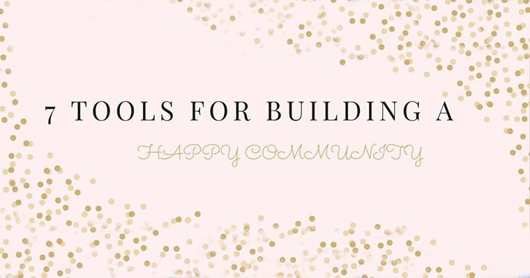 7 Tools for Building a Happy Community