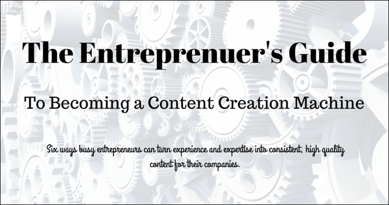 The Busy Entrepreneur's Guide to Becoming a Content Creation Machine