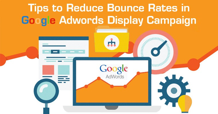 6 Tips to Reduce Bounce Rates in Google AdWords Display Campaign